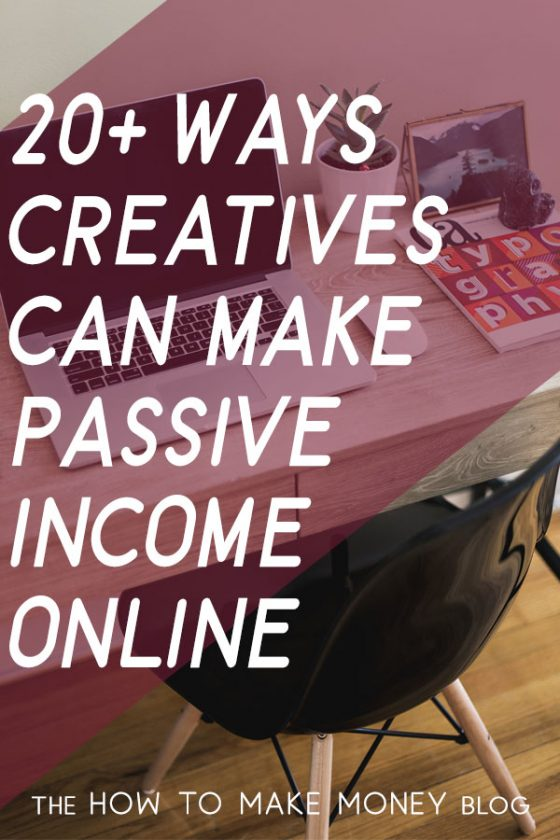 Are you an artist, maker, musician or other creative? Learn 20+ Ways Creatives Can Make Passive Income Online