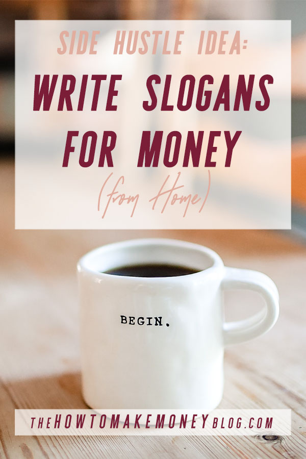 Learn how you can write slogans for money: a perfect side hustle and there's no experience necessary. #thehowtomakemoneyblog #sidehustle #sidehustleideas
